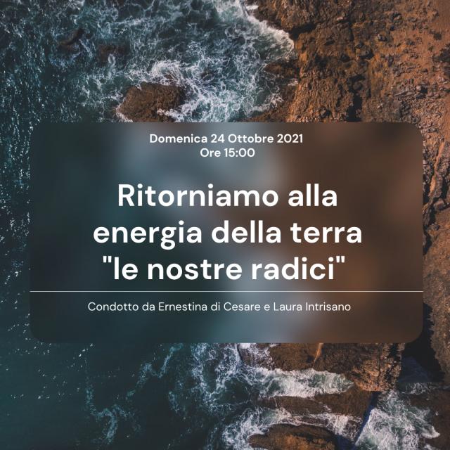 """Ritorno alla energia della terra """"le nostre radici"""""""